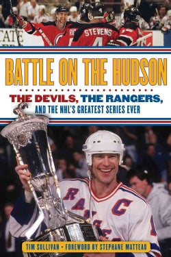 Battle on the Hudson: The Devils, the Rangers, and the NHL's Greatest Series Ever (Hardcover)