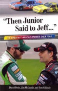 Then Junior Said to Jeff: The Greatest NASCAR Stories Ever Told (Paperback)
