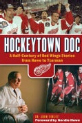 Hockeytown Doc: A Half-Century of Red Wings Stories from Howe to Yzerman (Hardcover)