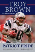 Patriot Pride: Brady, Belichick, and My Life in the New England Dynasty (Hardcover)