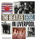 The Beatles in Liverpool: The Stories, the Scene, and the Path to Stardom (Paperback)