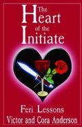 The Heart of the Initiate: Feri Lessons (Paperback)