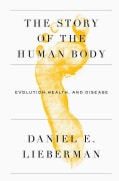 The Story of the Human Body: Evolution, Health, and Disease (Hardcover)