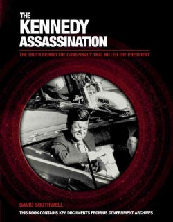 The Kennedy Assassination: The Truth Behind the Conspiracy That Killed the President (Hardcover)