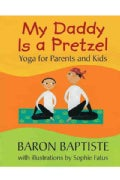 My Daddy Is a Pretzel: Yoga for Parents and Kids (Paperback)