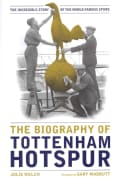 The Biography of Tottenham Hotspur (Hardcover)