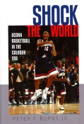 Shock the World: UConn Basketball in the Calhoun Era (Hardcover)