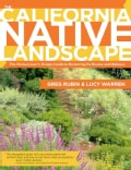 The California Native Landscape: The Homeowner's Design Guide to Restoring Its Beauty and Balance (Hardcover)