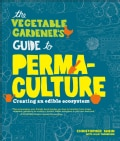 The Vegetable Gardener's Guide to Perma-Culture: Creating an edible Ecosystem (Paperback)