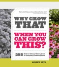 Why Grow That When You Can Grow This?: 255 Extraordinary Alternatives to Everyday Problem Plants (Paperback)