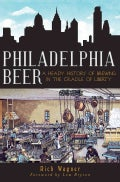 Philadelphia Beer: A Heady History of Brewing in the Cradle of Liberty (Paperback)