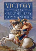 Victory: 100 Great Military Commanders (Hardcover)