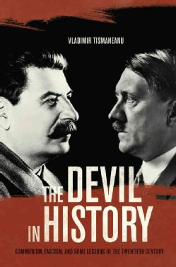 The Devil in History: Communism, Fascism, and Some Lessons of the Twentieth Century (Hardcover)