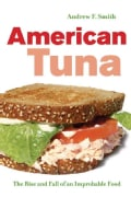 American Tuna: The Rise and Fall of an Improbable Food (Hardcover)