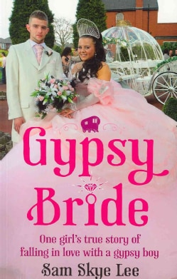 Gypsy Bride: One Girl's True Story of Falling in Love With a Gypsy Boy (Paperback)