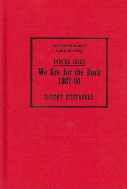 Collected Stories of Robert Silverberg: We Are for the Dark 1987-90 (Hardcover)