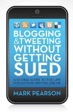 Blogging & Tweeting Without Getting Sued: A Global Guide to the Law for Anyone Writing Online (Paperback)