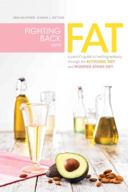 Fighting Back With Fat: A Parent's Guide to Battling Epilepsy Through the Ketogenic Diet and Modified Atkins Diet (Paperback)