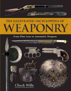 The Illustrated Encyclopedia of Weaponry: From Flint Axes to Automatic Weapons (Hardcover)