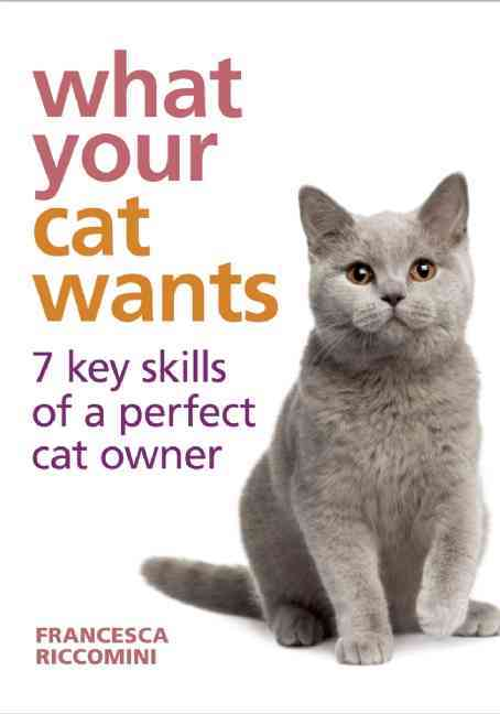 What Your Cat Wants: 7 Key Skills of a Perfect Cat Owner (Hardcover)
