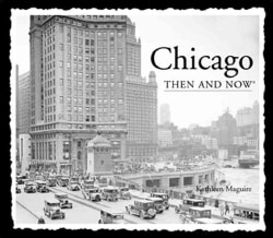 Chicago Then & Now (Hardcover)