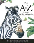The A to Z Book of Wild Animals: An Alphabet Adventure (Hardcover)