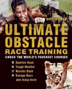 Ultimate Obstacle Race Training: Crush the World's Toughest Courses (Paperback)