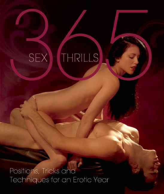 365 Sex Thrills: Positions, Tricks and Techniques for an Erotic Year (Paperback)