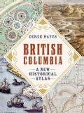 British Columbia: A New Historical Atlas (Hardcover)