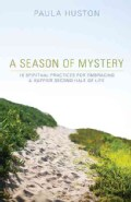 A Season of Mystery: 10 Spiritual Practices for Embracing a Happier Second Half of Life (Paperback)