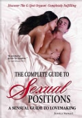 The Complete Guide to Sexual Positions: A Sensual Guide to Lovemaking (Paperback)