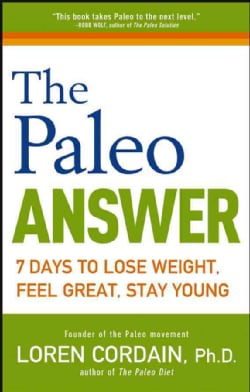 The Paleo Answer: 7 Days to Lose Weight, Feel Great, Stay Young (Paperback)