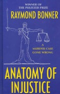 Anatomy of Injustice: A Murder Case Gone Wrong (Hardcover)