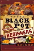 Black Pot For Beginners: Surefire Methods to Get a Great Dutch Oven Dish Every Time (Paperback)
