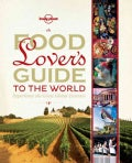 Lonely Planet Food Lover's Guide to the World: Experience the Great Global Cuisines (Hardcover)