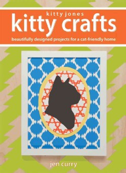 Kitty Jones Kitty Crafts: Beautifully Designed Projects for a Cat-Friendly Home (Paperback)