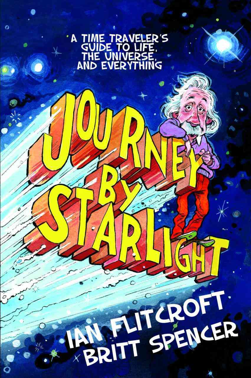 Journey by Starlight: A Time Traveler's Guide to Life, the Universe, and Everything (Paperback)