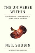 The Universe Within: Discovering the Common History of Rocks, Planets, and People (Hardcover)