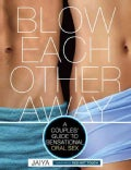 Blow Each Other Away: A Couples' Guide to Sensational Oral Sex (Paperback)