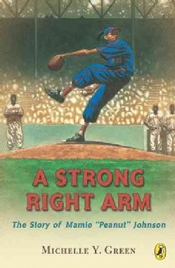 "A Strong Right Arm: The Story of Mamie ""Peanut"" Johnson (Paperback)"