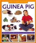 How to Look After Your Guinea Pig: A Practical Guide to Caring for Your Pet, in Step-by-step Photographs (Hardcover)