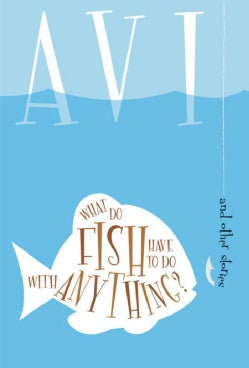 What Do Fish Have to Do With Anything?: And Other Stories (Paperback)