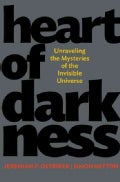 Heart of Darkness: Unraveling the Mysteries of the Invisible Universe (Hardcover)
