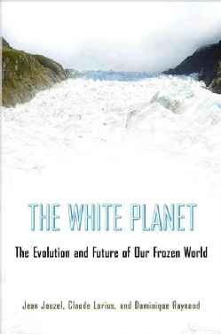 The White Planet: The Evolution and Future of Our Frozen World (Hardcover)