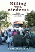 Killing with Kindness: Haiti, International Aid, and NGOs (Paperback)