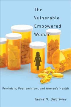 The Vulnerable Empowered Woman: Feminism, Postfeminism, and Women's Health (Paperback)