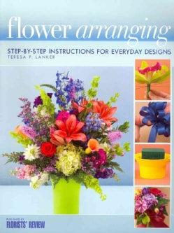 Flower Arranging: Step-By-Step Instructions for Everyday Designs (Paperback)