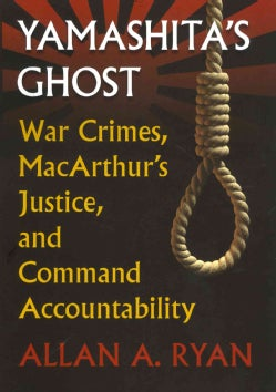 Yamashita's Ghost: War Crimes, MacArthur's Justice, and Command Accountability (Hardcover)