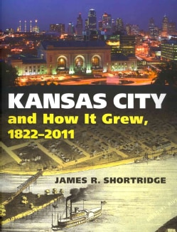 Kansas City and How It Grew, 1822-2011 (Hardcover)