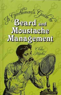 A Gentleman's Guide to Beard and Moustache Management (Hardcover)
